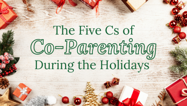 The Five Cs of Co-Parenting During the Holidays